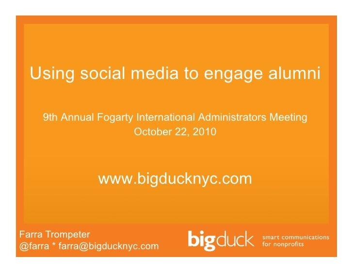 Using social media to engage alumni      9th Annual Fogarty International Administrators Meeting                       Oct...