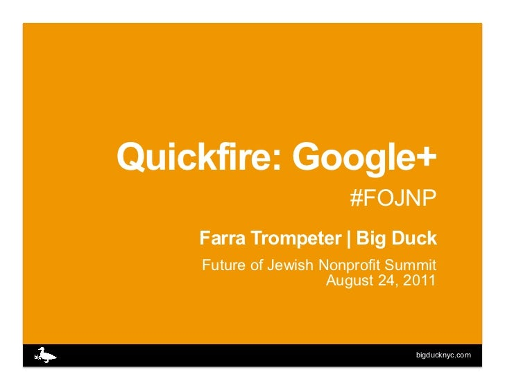 Quickfire: Google+                        #FOJNP    Farra Trompeter | Big Duck    Future of Jewish Nonprofit Summit       ...
