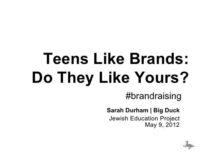 Teens Like Brands:Do They Like Yours?               #brandraising         Sarah Durham | Big Duck          Jewish Educatio...