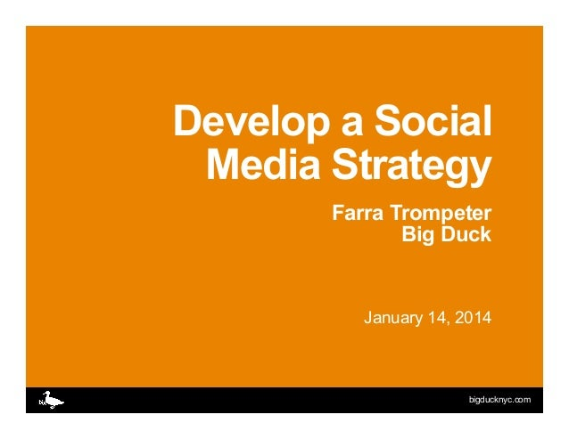 Develop a Social Media Strategy Farra Trompeter Big Duck  January 14, 2014  bigducknyc.com