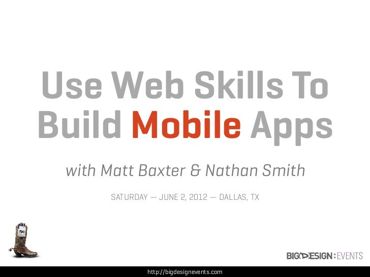 Use Web Skills ToBuild Mobile Apps with Matt Baxter & Nathan Smith      SATURDAY — JUNE 2, 2012 — DALLAS, TX              ...