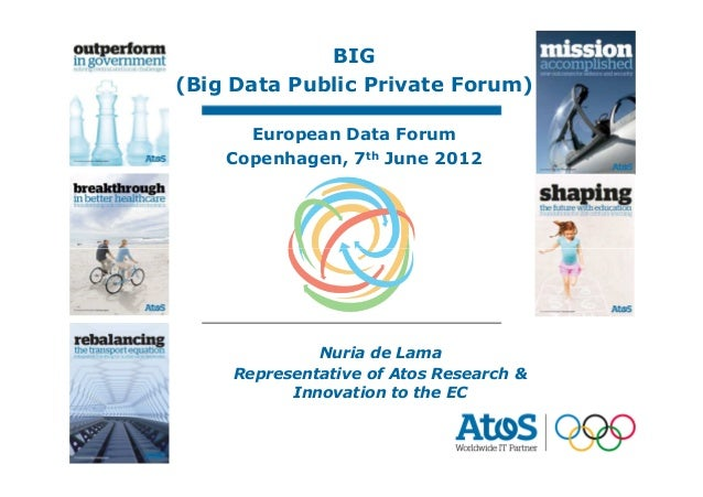 BIG             07/06/2012                             Nuria de Lama(Big Data Public Private Forum)       European Data Fo...