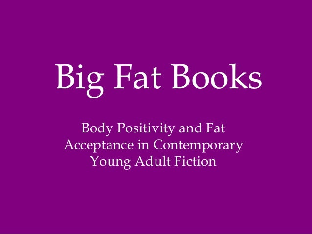 Big Fat Books Body Positivity and Fat Acceptance in Contemporary Young Adult Fiction