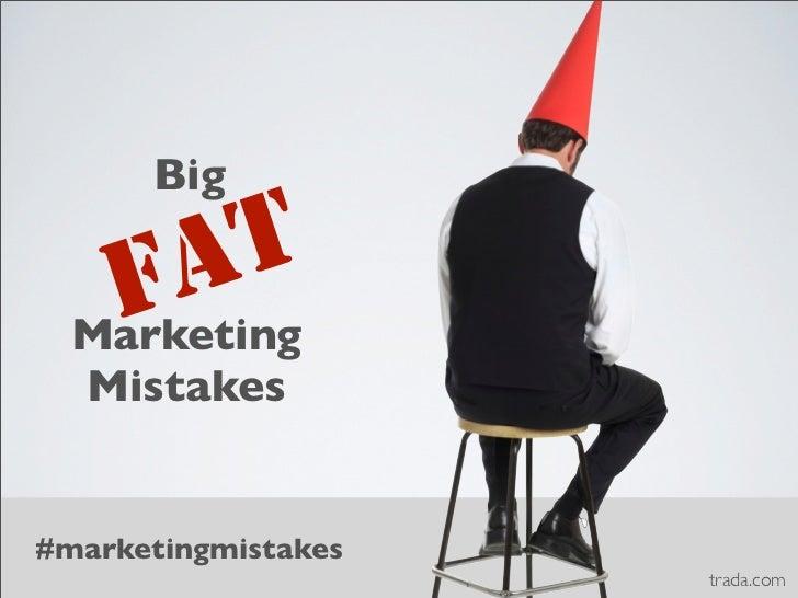 Big    F A T  Marketing  Mistakes#marketingmistakes                     trada.com