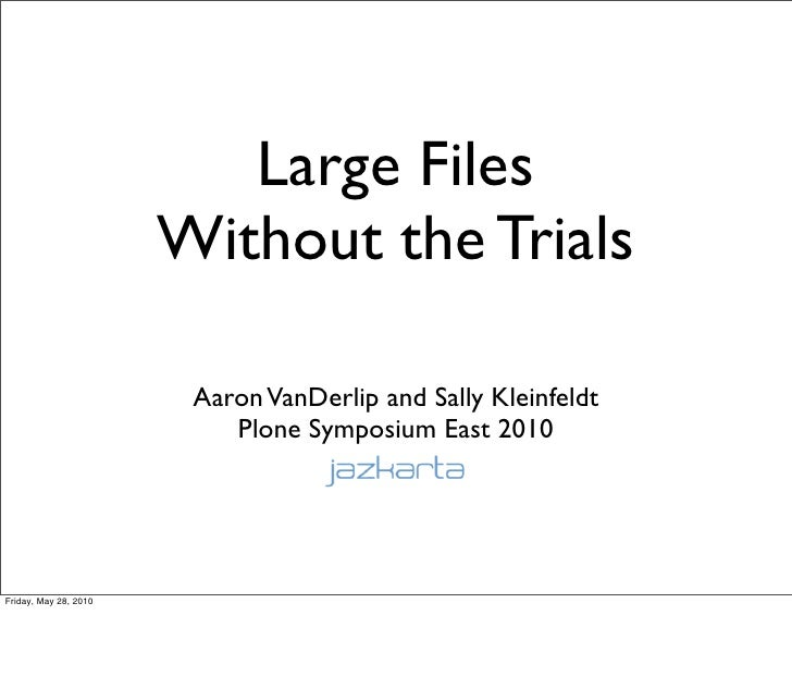 Large Files                        Without the Trials                          Aaron VanDerlip and Sally Kleinfeldt       ...