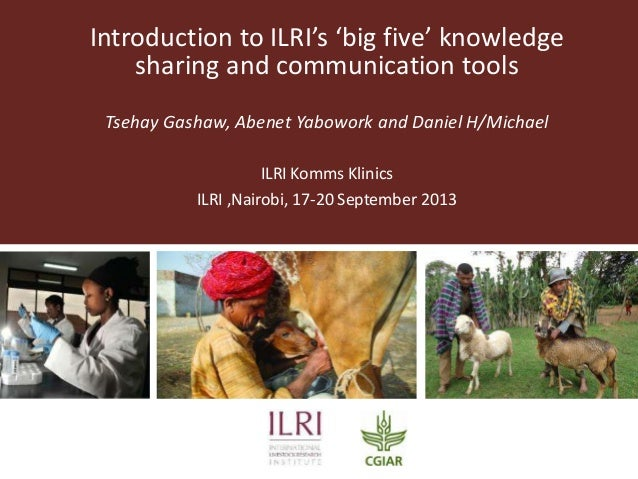 Introduction to ILRI's 'big five' knowledge sharing and communication tools