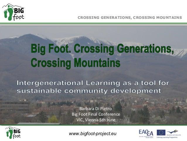 www.bigfoot-project.eu CROSSING GENERATIONS, CROSSING MOUNTAINS 1 CROSSING GENERATIONS, CROSSING MOUNTAINS Barbara Di Piet...