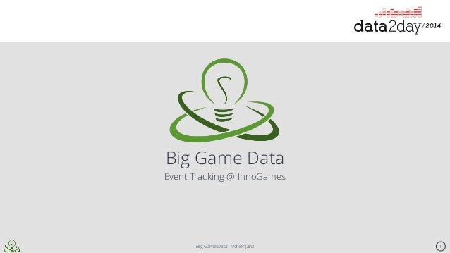 Big Game Data  Big Game Data - Volker Janz  1  Event Tracking @ InnoGames