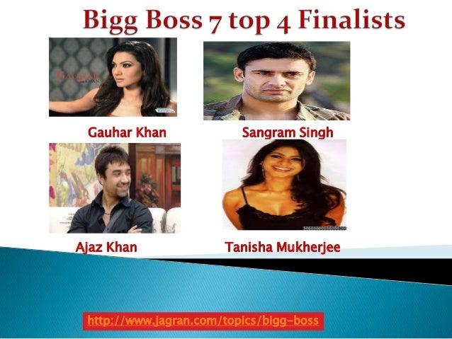 Gauhar Khan  Ajaz Khan  Sangram Singh  Tanisha Mukherjee  http://www.jagran.com/topics/bigg-boss