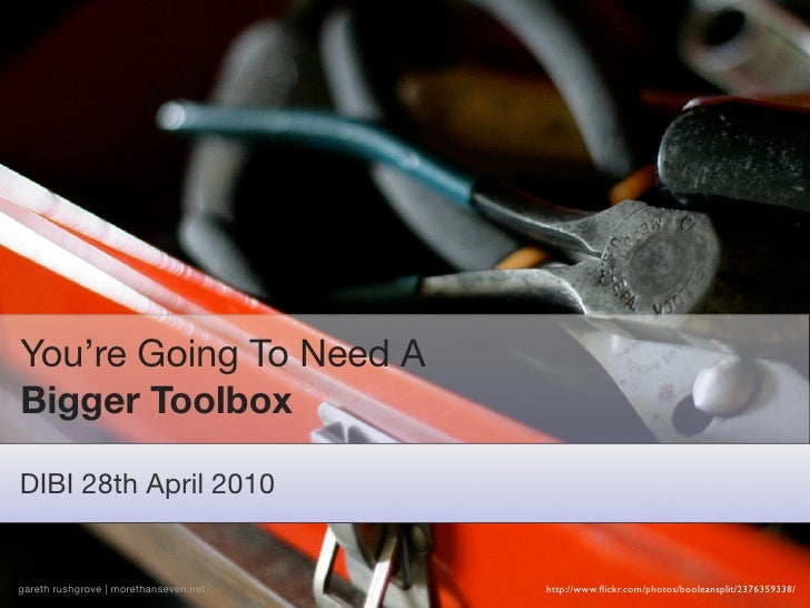 You're Going To Need A Bigger Toolbox  DIBI 28th April 2010   gareth rushgrove | morethanseven.net   http://www.flickr.com/...