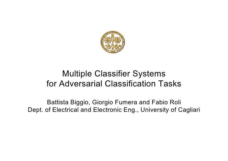 Multiple Classifier Systems       for Adversarial Classification Tasks         Battista Biggio, Giorgio Fumera and Fabio Ro...