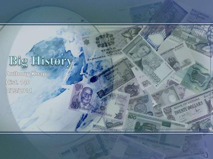 Big History<br />Anthony Knapp<br />Hist. 140 <br />7/23/2011<br />