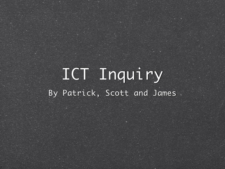 ICT Inquiry By Patrick, Scott and James