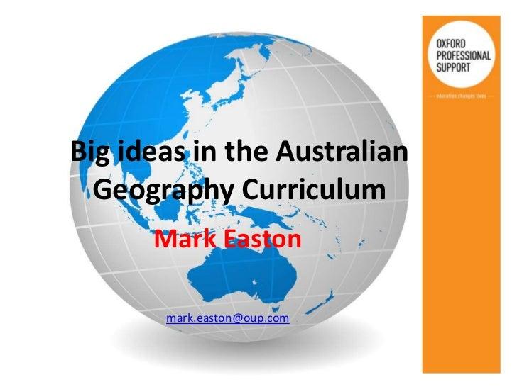 Big ideas in the Australian  Geography Curriculum      Mark Easton       mark.easton@oup.com