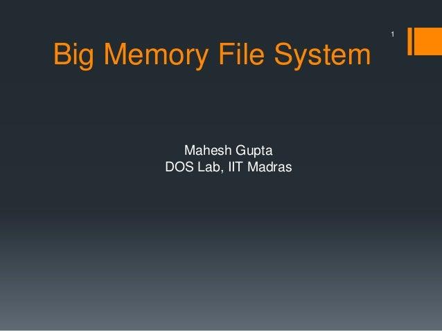 1  Big Memory File System  Mahesh Gupta DOS Lab, IIT Madras