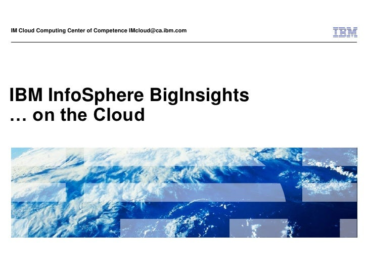 IBM InfoSphere BigInsights… on the Cloud<br />IM Cloud Computing Center of Competence IMcloud@ca.ibm.com<br />