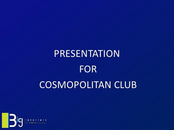 PRESENTATION       FORCOSMOPOLITAN CLUB