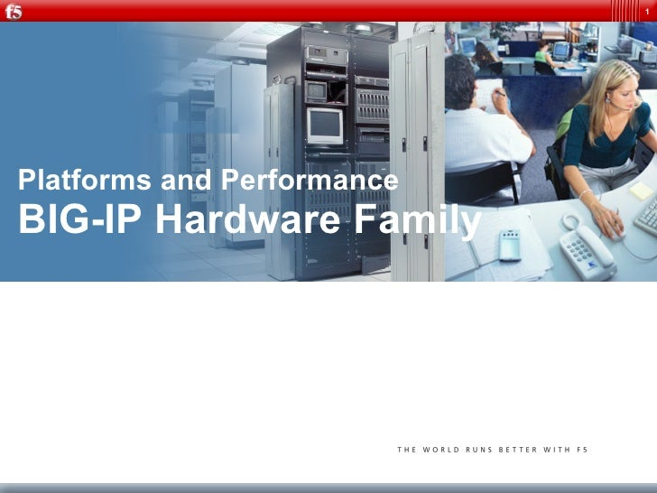 1     Platforms and Performance BIG-IP Hardware Family