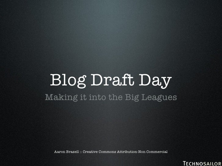 Blog Draft Day <ul><li>Making it into the Big Leagues </li></ul>Aaron Brazell :: Creative Commons Attribution-Non Commercial