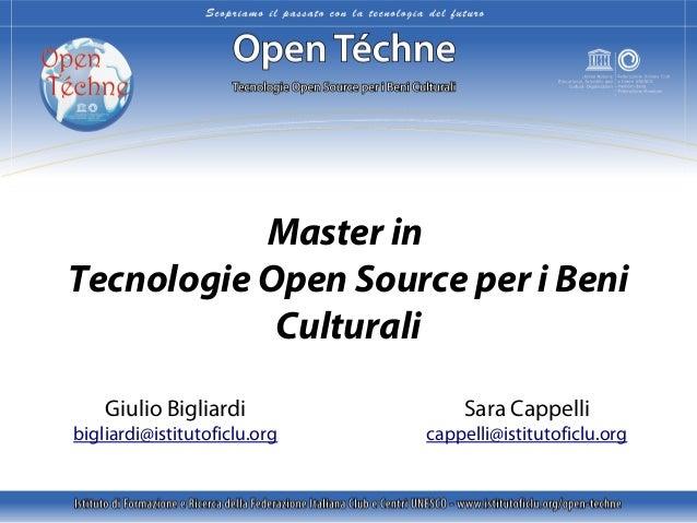 Master in Tecnologie Open Source per i Beni Culturali Giulio Bigliardi  bigliardi@istitutoficlu.org  Sara Cappelli  cappel...