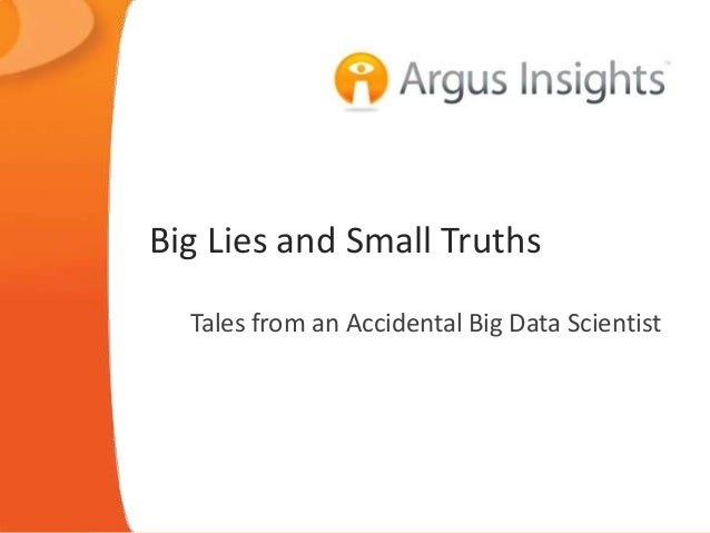 Big Lies and Small Truths Tales from an Accidental Big Data Scientist