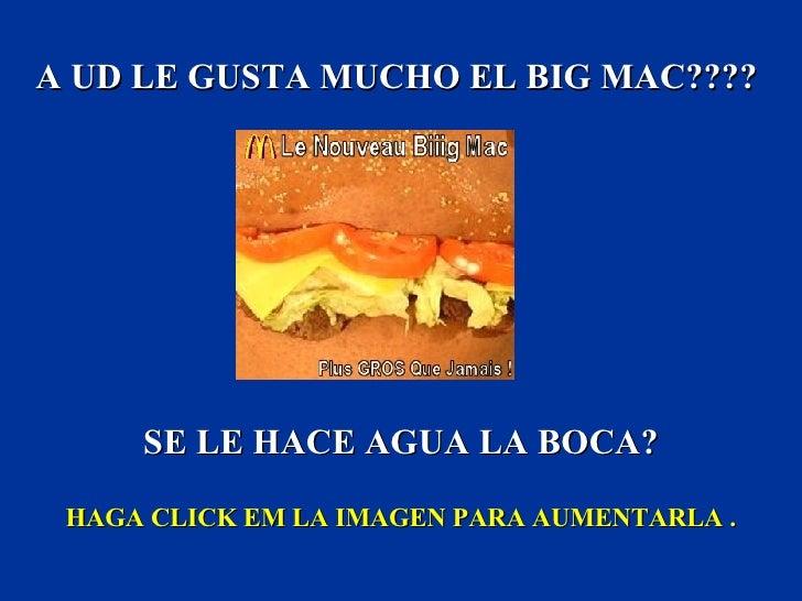 A UD LE GUSTA MUCHO EL BIG MAC????  HAGA CLICK EM LA IMAGEN PARA AUMENTARLA . SE LE HACE AGUA LA BOCA?
