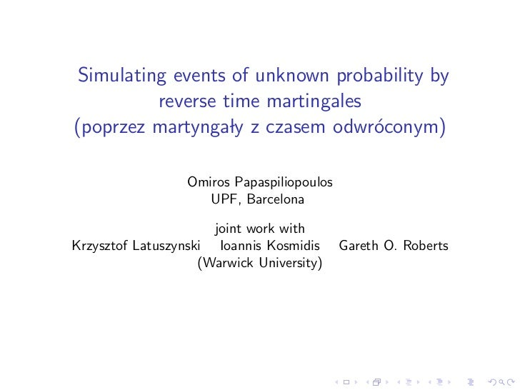 Simulating events of unknown probability by           reverse time martingales (poprzez martyngaly z czasem odwr´conym)   ...