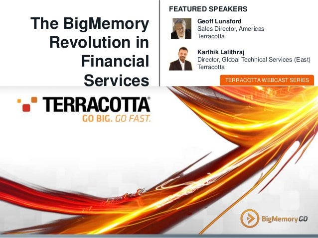 FEATURED SPEAKERS  The BigMemory Revolution in Financial Services  Geoff Lunsford Sales Director, Americas Terracotta Kart...