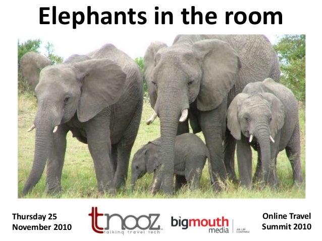 Elephants in the room Thursday 25 November 2010 Online Travel Summit 2010