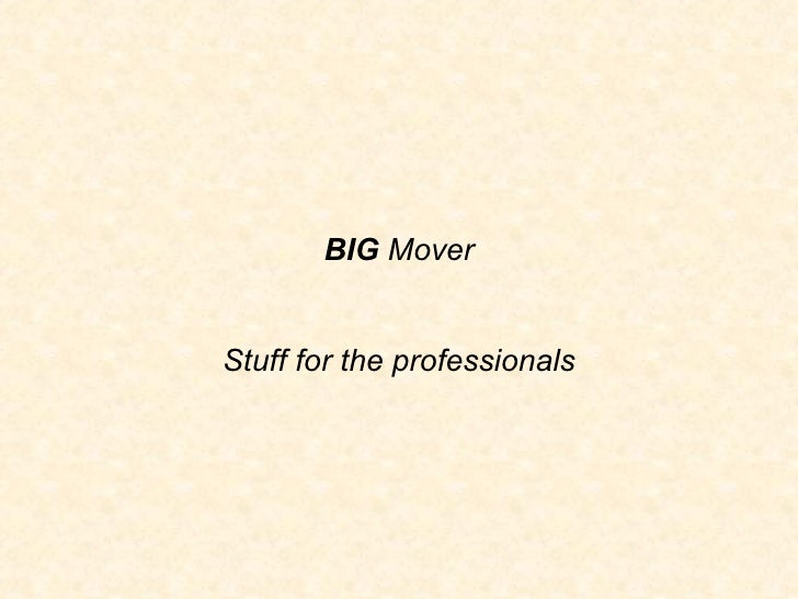 BIG  Mover Stuff for the professionals