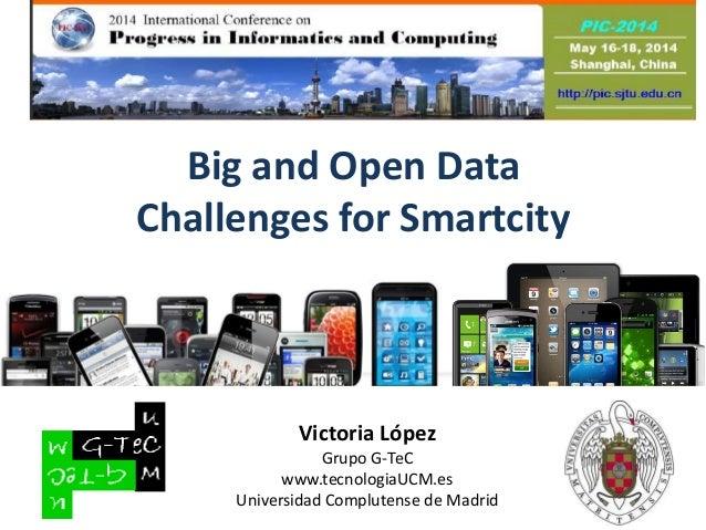 Big and Open Data Challenges for Smartcity Victoria López Grupo G-TeC www.tecnologiaUCM.es Universidad Complutense de Madr...