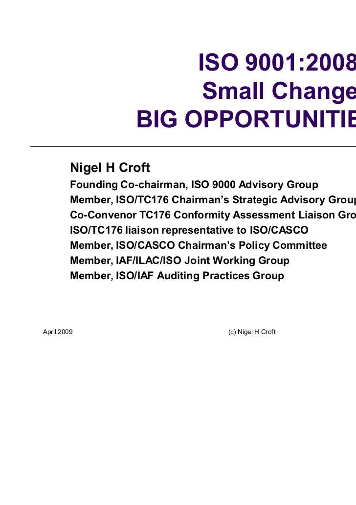 ISO 9001:2008                          Small Changes,                    BIG OPPORTUNITIES         Nigel H Croft         F...