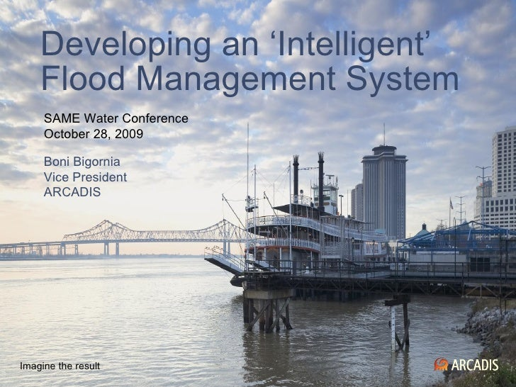 Developing an 'Intelligent' Flood Management System Imagine the result SAME Water Conference October 28, 2009 Boni Bigorni...