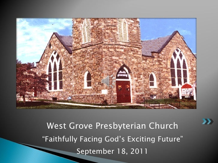 "<ul><li>West Grove Presbyterian Church </li></ul><ul><li>"" Faithfully Facing God's Exciting Future"" </li></ul><ul><li>Sept..."