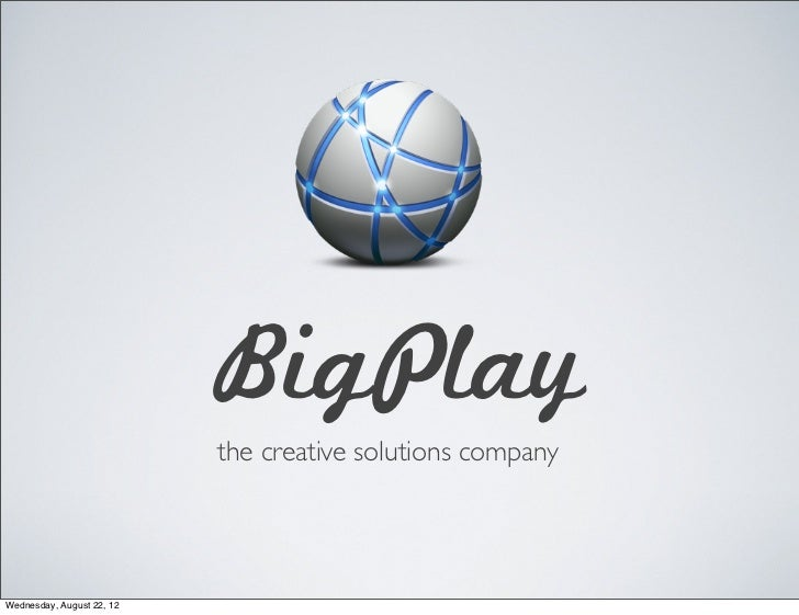 BigPlay                           the creative solutions companyWednesday, August 22, 12
