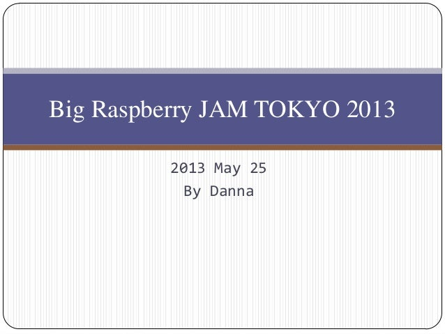 2013 May 25By DannaBig Raspberry JAM TOKYO 2013