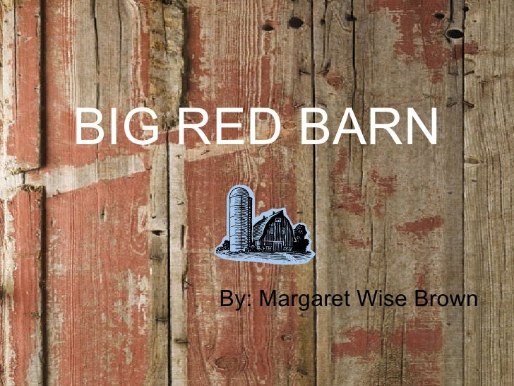 BIG RED BARN By: Margaret Wise Brown
