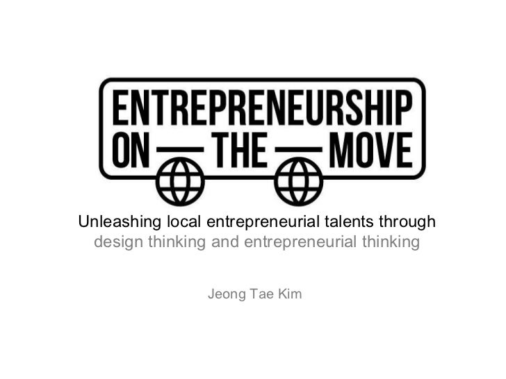 Unleashing local entrepreneurial talents through design thinking and entrepreneurial thinking                 Jeong Tae Kim