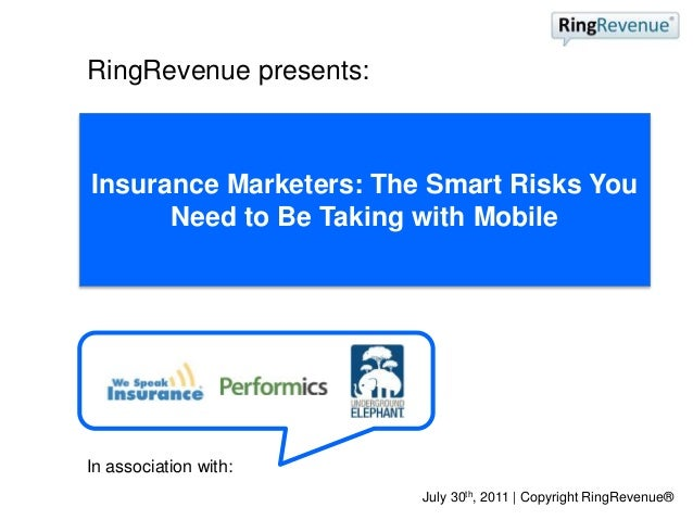 RingRevenue presents: In association with: Insurance Marketers: The Smart Risks You Need to Be Taking with Mobile July 30t...