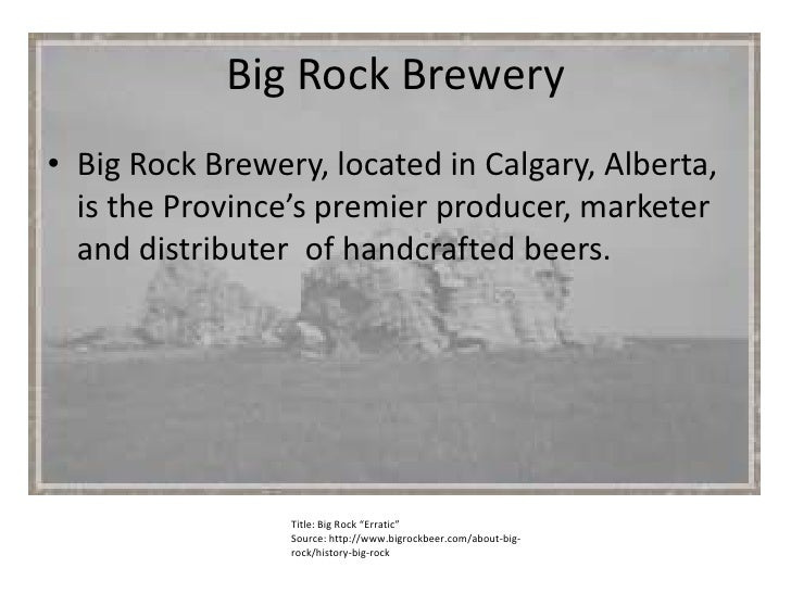 Big Rock Brewery<br />Big Rock Brewery, located in Calgary, Alberta, is the Province's premier producer, marketer and dist...