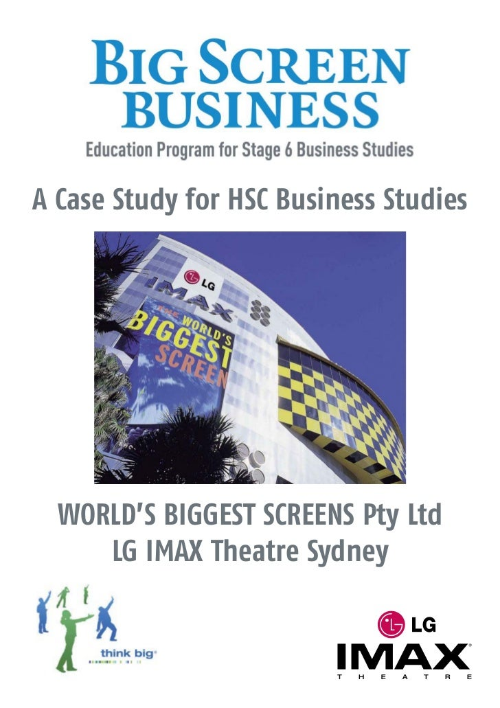 A Case Study for HSC Business Studies  WORLD'S BIGGEST SCREENS Pty Ltd     LG IMAX Theatre Sydney