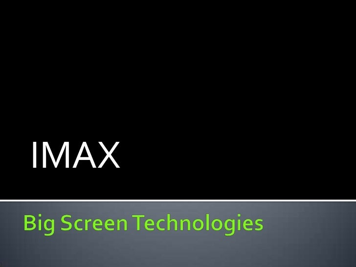 IMAX<br />Big Screen Technologies<br />