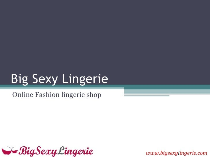 Big Sexy LingerieOnline Fashion lingerie shop                               www.bigsexylingerie.com