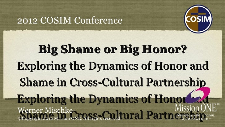 2012 COSIM Conference     Big Shame or Big Honor?Exploring the Dynamics of Honor andShame in Cross-Cultural PartnershipExp...