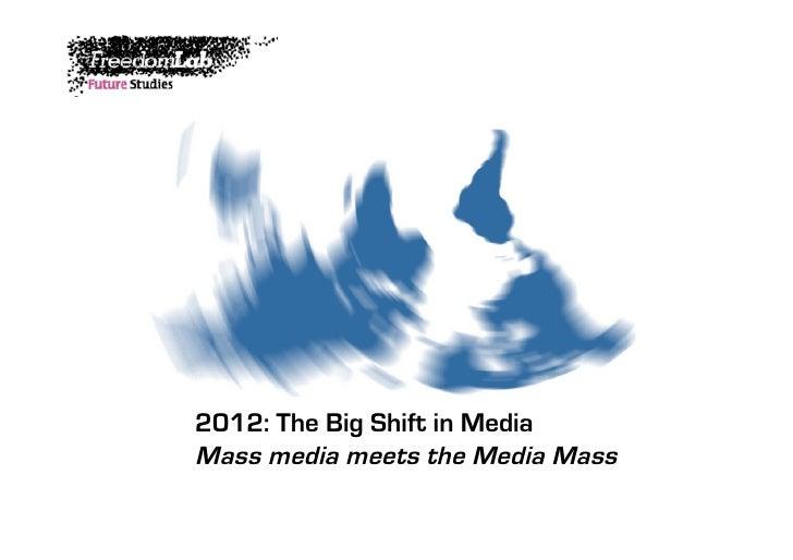 2012: The Big Shift in MediaMass media meets the Media Mass
