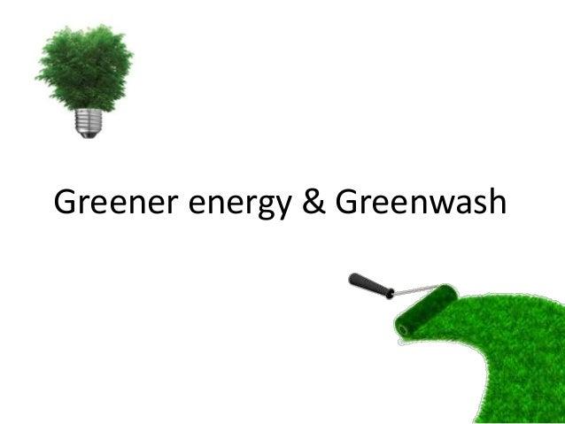Greener Energy & Greenwash