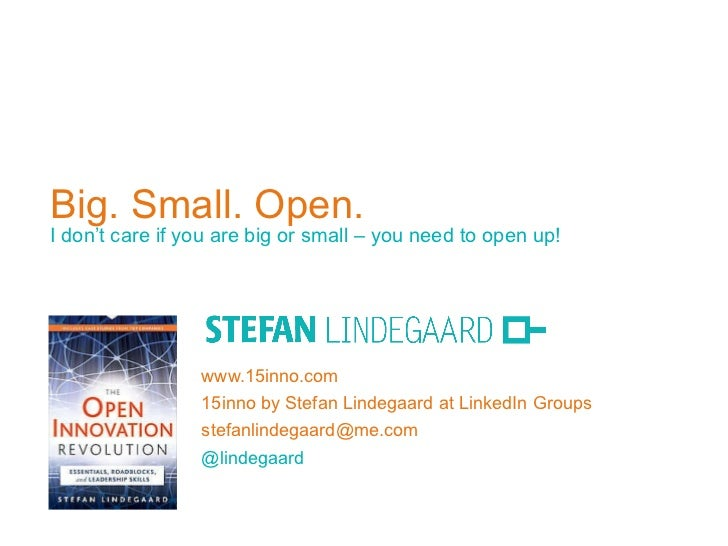 Big. Small. Open. I don't care if you are big or small – you need to open up! www.15inno.com 15inno by Stefan Lindegaard a...