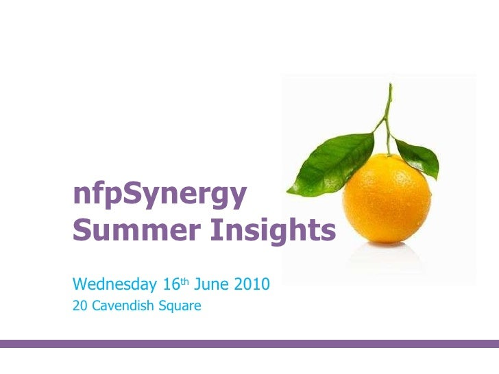nfpSynergy Summer Insights Wednesday 16 th  June 2010 20 Cavendish Square