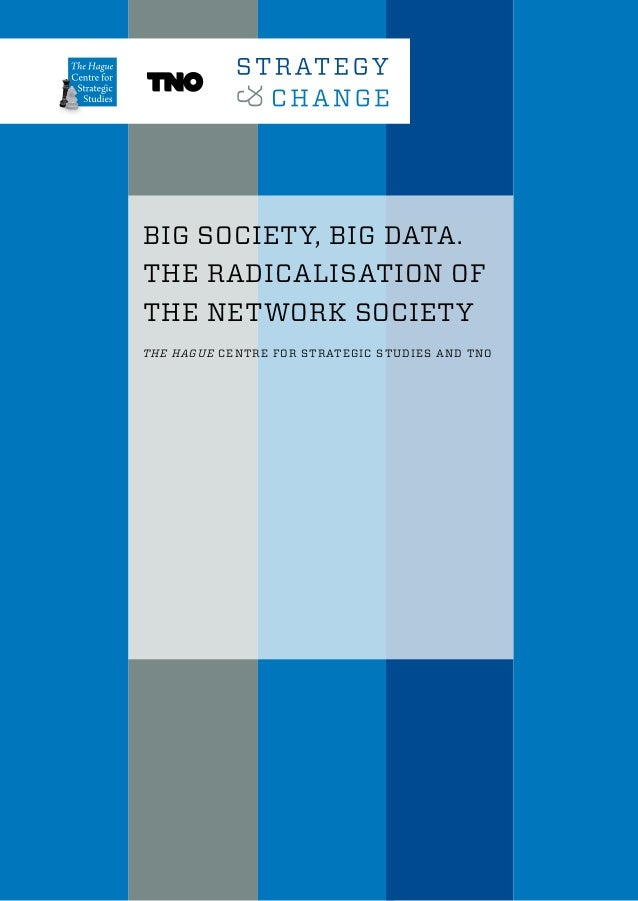 BIG SOCIETY, BIG DATA. THE RADICALISATION OF THE NETWORK SOCIETY THE HAGUE CENTRE FOR STRATEGIC STUDIES AND TNO