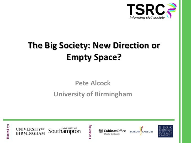 The Big Society: New Direction or Empty Space? Pete Alcock University of Birmingham